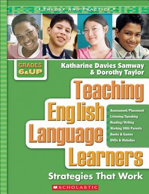 Teaching English Language Learners: Strategies That Work, Grades 6 and Up - Samway, Katharine Davies, and Taylor, Dorothy