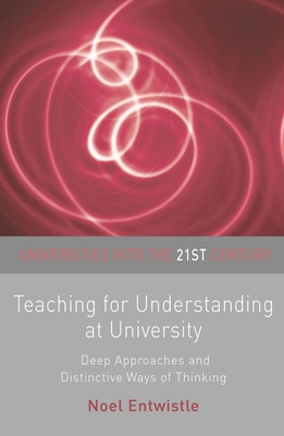Teaching for Understanding at University: Deep Approaches and Distinctive Ways of Thinking - Entwistle, Noel