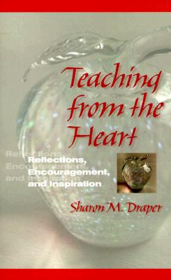Teaching from the Heart: Reflections, Encouragement, and Inspiration - Draper, Sharon M