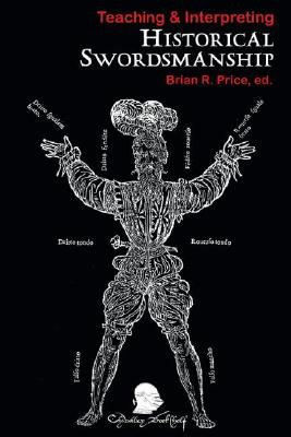 Teaching & Interpreting Historical Swordsmanship - Price, Brian R