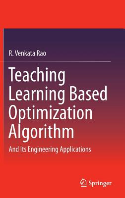 Teaching Learning Based Optimization Algorithm: And Its Engineering Applications - Rao, R Venkata