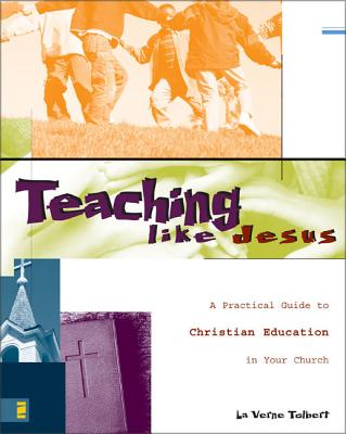 Teaching Like Jesus: A Practical Guide to Christian Education in Your Church - Tolbert, La Verne