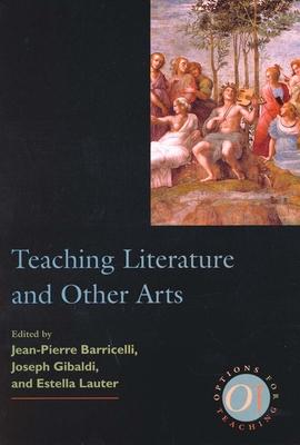 Teaching Literature & Other AR - Barricelli, Jean-Pierre (Editor), and Gibaldi, Joseph (Editor), and Lauter, Estella (Editor)