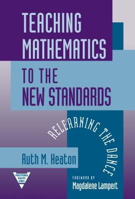 Teaching Mathematics to the New Standards: Relearning the Dance - Heaton, Ruth M, and Lytle, Susan L (Editor), and Cochran-Smith, Marilyn (Editor)