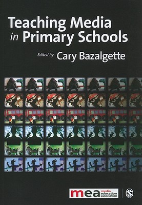 Teaching Media in Primary Schools - Bazalgette, Cary (Editor)