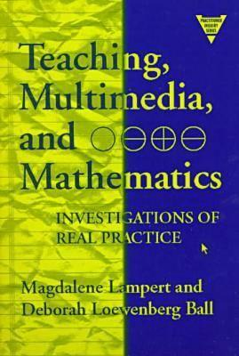 Teaching, Multimedia, and Mathematics: Investigations of Real Practice - Lampert, Magdalene, Professor