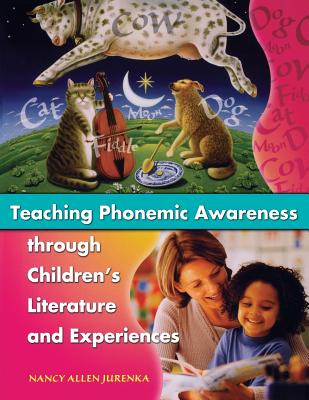 Teaching Phonemic Awareness Through Children's Literature and Experiences - Jurenka, Nancy A