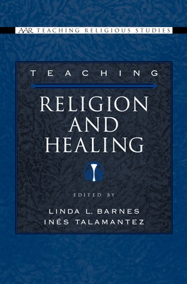 Teaching Religion and Healing - Barnes, Linda L (Editor)