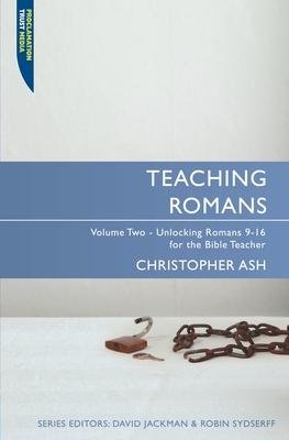 Teaching Romans, Volume 2: Unlocking Romans 9-16 for the Bible Teacher - Ash, Christopher