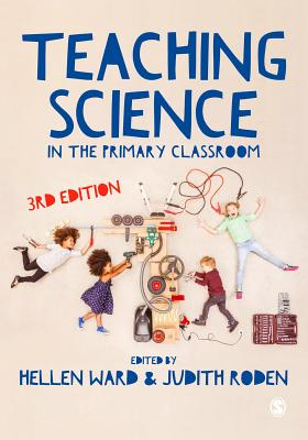 Teaching Science in the Primary Classroom - Ward, Hellen, Ms. (Editor), and Roden, Judith, Ms. (Editor)