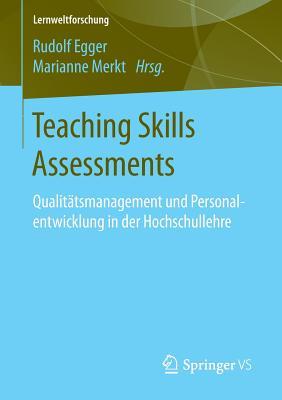 Teaching Skills Assessments: Qualitatsmanagement Und Personalentwicklung in Der Hochschullehre - Egger, Rudolf (Editor), and Merkt, Marianne (Editor)
