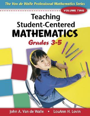 Teaching Student-Centered Mathematics, Grades 3-5 - Van de Walle, John A, and Lovin, LouAnn H