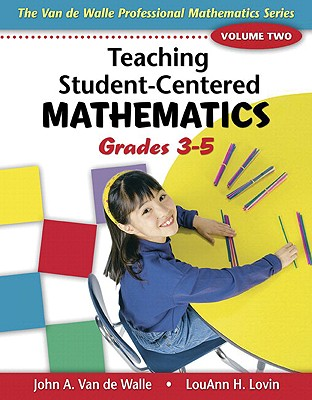 Teaching Student-Centered Mathematics, Volume Two: Grades 3-5 - Van de Walle, John A, and Lovin, LouAnn H