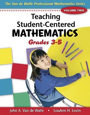 Teaching Student-Centered Mathematics, Volume Two: Grades 3-5 - Van de Walle, John A, and Lovin, LouAnn H