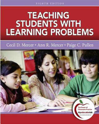 Teaching Students with Learning Problems - Mercer, Cecil D, and Mercer, Ann R, and Pullen, Paige C