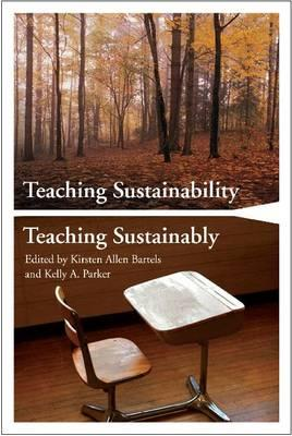 Teaching Sustainability / Teaching Sustainably - Bartels, Kirsten Allen (Editor), and Parker, Kelly a (Editor)