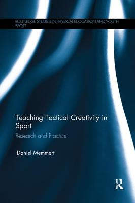 Teaching Tactical Creativity in Sport: Research and Practice - Memmert, Daniel