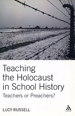 Teaching the Holocaust in School History: Teachers or Preachers? - Russell, Lucy