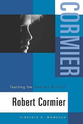 Teaching the Selected Works of Robert Cormier - Monseau, Virginia