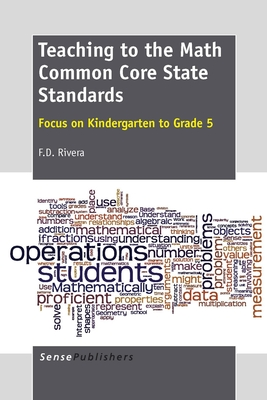 Teaching to the Math Common Core State Standards: Focus on Kindergarten to Grade 5 - Rivera, F D