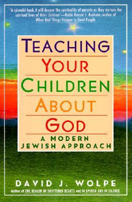 Teaching Your Children about God: A Modern Jewish Approach - Wolpe, David J, Rabbi