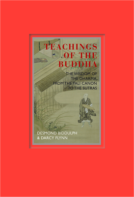 Teachings of the Buddha: The Wisdom of the Dharma, from the Pali Canon to the Sutras - Biddulph, Desmond, Dr., and Flynn, Darcy, and Cleare, John (Photographer)