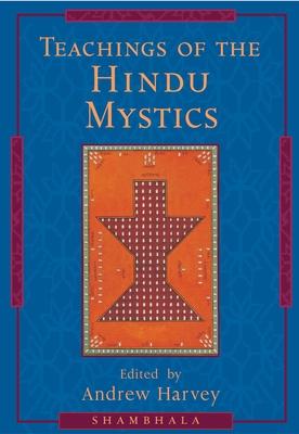 Teachings of the Hindu Mystics - Harvey, Andrew, PhD
