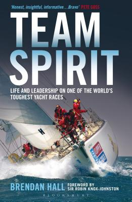 Team Spirit: Life and Leadership on One of the World's Toughest Yacht Races - Hall, Brendan