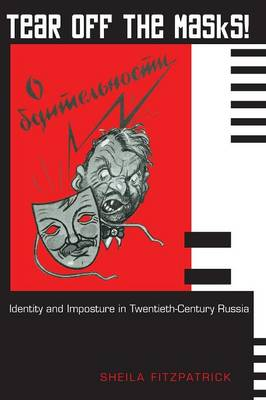 Tear Off the Masks!: Identity and Imposture in Twentieth-Century Russia - Fitzpatrick, Sheila