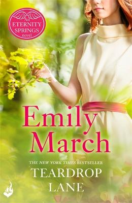Teardrop Lane: Eternity Springs Book 9: A heartwarming, uplifting, feel-good romance series - March, Emily