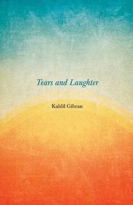Tears And Laughter - Gibran, Kahlil, and Ferris, Anthony Rizcallah (Translated by)