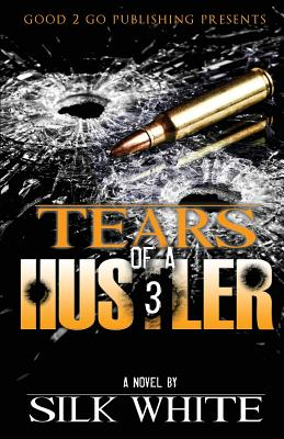 Tears of a Hustler PT 3 - White, Silk, and Silk