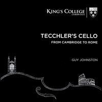 Tecchler's Cello: From Cambridge to Rome - Guy Johnston (cello); Magnus Johnston (violin); Sheku Kanneh-Mason (cello); Tom Poster (piano);...