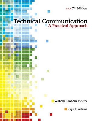 Technical Communication: A Practical Approach - Pfeiffer, William Sanborn, and Adkins, Kaye E