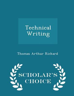 Technical Writing - Scholar's Choice Edition - Rickard, Thomas Arthur