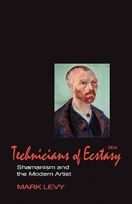 Technicians of Ecstasy: Shamanism and the Modern Artist - Levy, Mark, and Heinze, Ruth-Inge (Foreword by)