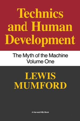 Technics and Human Development: The Myth of the Machine, Vol. I - Mumford, Lewis