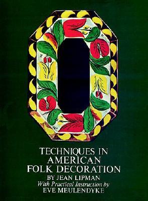 Techniques in American Folk Decoration - Lipman, Jean, and Mevlendyke, Eve, and Meulendyke, Eve