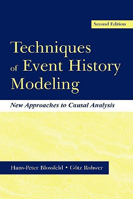 """Techniques of Event History Modeling: New Approaches to Casual Analysis - Blossfeld, Hans-Peter, and Rohwer, G""""tz"""