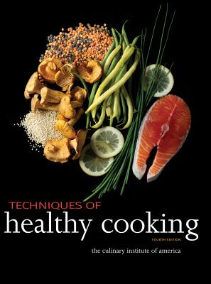 Techniques of Healthy Cooking - The Culinary Institute of America (Cia)