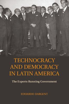 Technocracy and Democracy in Latin America: The Experts Running Government - Dargent, Eduardo