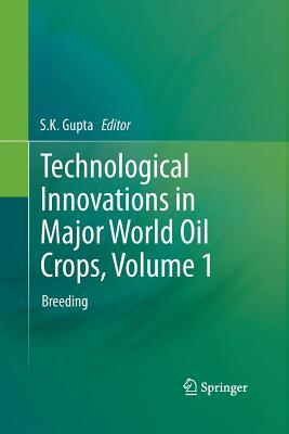 Technological Innovations in Major World Oil Crops, Volume 1: Breeding - Gupta, S K (Editor)