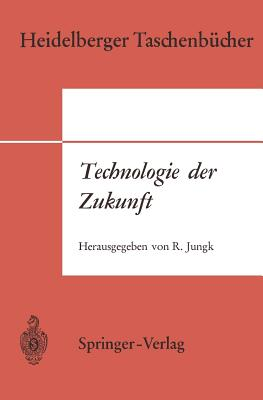 Technologie Der Zukunft - Jungk, Robert (Editor), and Breuer, Georg (Translated by), and Landau, Matthias (Translated by)