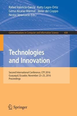 Technologies and Innovation: Second International Conference, Citi 2016, Guayaquil, Ecuador, November 23-25, 2016, Proceedings - Valencia-Garcia, Rafael (Editor)
