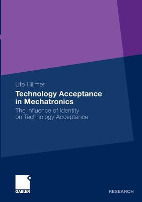 Technology Acceptance in Mechatronics: The Influence of Identity on Technology Acceptance - Hillmer, Ute