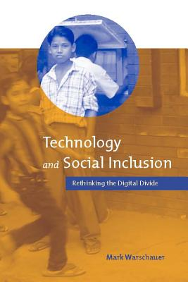 Technology and Social Inclusion: Rethinking the Digital Divide - Warschauer, Mark, Professor