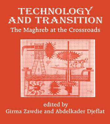 Technology and Transition: The Maghreb at the Crossroads - Zawdie, Girma (Editor)