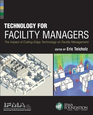 Technology for Facility Managers: The Impact of Cutting-Edge Technology on Facility Management - IFMA, and Teicholz, Eric (Editor)