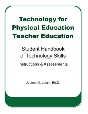 Technology for Physical Education Teacher Education: Student Handbook of Technology Skills Instruction & Assessment - Leight, Joanne M