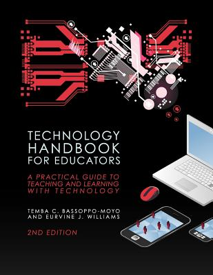 Technology Handbook for Educators: A Practical Guide to Teaching and Learning with Technology (Second Edition) - Bassoppo-Moyo, Temba C, and Williams, Eurvine J